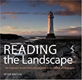 Peter Watson Reading the Landscape: An Inspirational and Instructional Guide to Landscape Photography