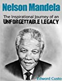 Nelson Mandela: The Inspirational Journey of an Unforgettable Legacy (Mandela Biography) (Famous Biographies)