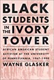 img - for Black Students in the Ivory Tower: African-American Student Activism at the University of Pennsylvania, 1967-1990 book / textbook / text book