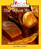 The Wheat We Eat (Rookie Read-About Science) (0516212125) by Fowler, Allan