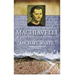 Machiavelli: A Man Misunderstood (0349115990) by White, Michael