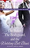 The Baker, the Bodyguard, and the Wedding Bell Blues: A Holiday Novella (The Sutton Capital Series Book 5)