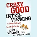 Crazy Good Interviewing: How Acting a Little Crazy Can Get You the Job Audiobook by John B. Molidor, Barbara Parus Narrated by Jeremy Johnson