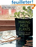 Making More Plants: The Science, Art,...