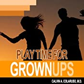 Playtime for Grown-Ups | [Calvin Colarusso MD]
