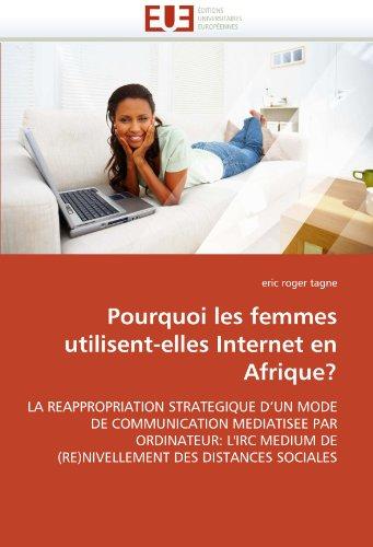 Pourquoi les femmes utilisent-elles Internet en Afrique?: LA REAPPROPRIATION STRATEGIQUE D'UN MODE DE COMMUNICATION MEDIATISEE PAR ORDINATEUR: L'IRC MEDIUM DE (RE)NIVELLEMENT DES DISTANCES SOCIALES