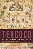 img - for Texcoco: Prehispanic and Colonial Perspectives book / textbook / text book
