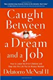 img - for Caught Between A Dream And A Job: How to Leave the 9 to-5 Behind and Step Into the Life You've Always Wanted book / textbook / text book