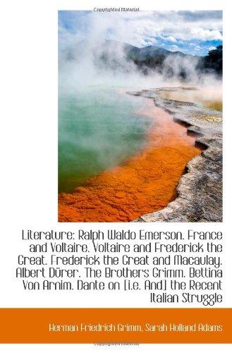 Literature: Ralph Waldo Emerson. France and Voltaire. Voltaire and Frederick the Great. Frederick th