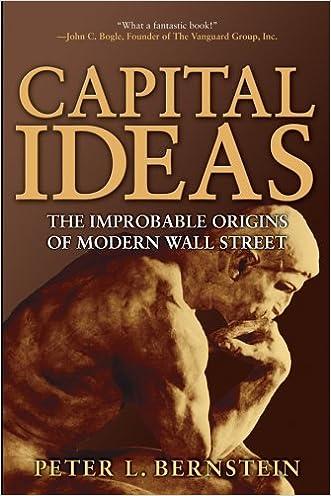 Capital Ideas: The Improbable Origins of Modern Wall Street written by Peter L. Bernstein
