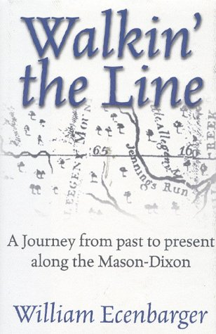 Walkin' the Line: A Journey from Past to Present Along the Mason-Dixon, Bill Ecenbarger