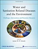 Water and Sanitation Related Diseases and the Environment: Challenges, Interventions and Preventive Measures