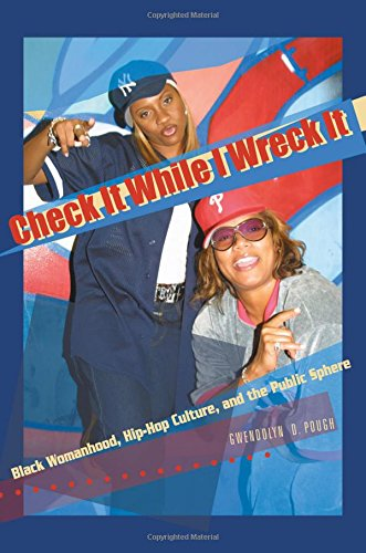 Check It While I Wreck It: Black Womanhood, Hip-Hop Culture, and the Public Sphere