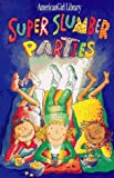 Super Slumber Parties (American Girl Library)