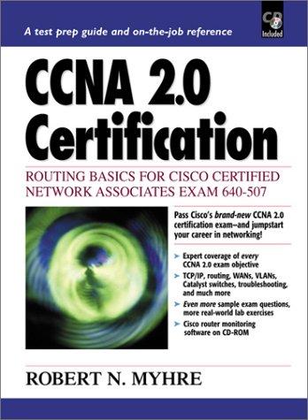 CCNA 2.0 Certification: Cisco Certified Network Associates Exam 640-507