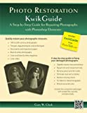 Photo Restoration KwikGuide: A Step-by-Step Guide for Repairing Photographs with Photoshop Elements