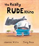 The Really Rude Rhino Jeanne Willis