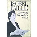 Never Sing Louder Than Lovelyby Isobel Baillie