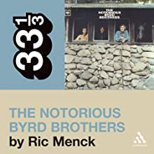 The Byrds' 'The Notorious Byrd Brothers' (33 1/3 Series) (       UNABRIDGED) by Ric Menck Narrated by Christopher Hurt