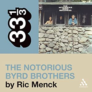The Byrds' 'The Notorious Byrd Brothers' (33 1/3 Series) | [Ric Menck]