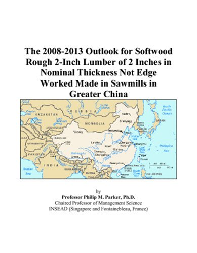 The 2008-2013 Outlook for Softwood Rough 2-Inch Lumber of 2 Inches in Nominal Thickness Not Edge Worked Made in Sawmills in Greater China