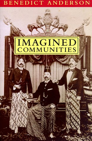 Imagined Communities: Reflections on the Origin and Spread of Nationalism, Benedict Anderson