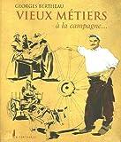 echange, troc Georges Bertheau - Vieux métiers et pratiques oubliées à la campagne