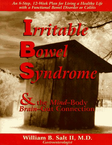 Irritable Bowel Syndrome & the Mind-Body/Brain-Gut Connection: 8 Steps for Living a Healthy Life with a Functional Bowel Disorder or Colitis, Salt,William B. IIII