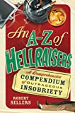 An A–Z of Hellraisers: A Comprehensive Compendium of Outrageous Insobriety