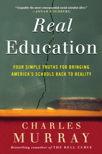 Real Education: Four Simple Truths for Bringing America's...