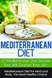 Mediterranean Diet: Mediterranean Diet For Mind And Body-22 Mediterranean Diet Recipes That Will Change Your Life, The Heart Healthy Choice (Mediterranean ... Diet Books, Mediterranean Diet Recipes)