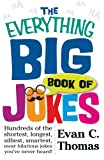 The Everything Big Book Of Jokes: Hundreds of the Shortest, Longest, Silliest, Smartest, Most Hilarious Jokes You've Never Heard!