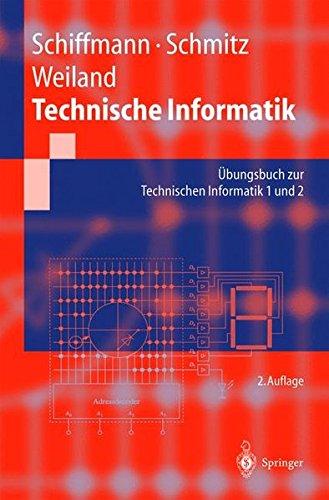 Technische Informatik Übungsbuch zur Technischen Informatik 1 und 2 (Springer-Lehrbuch)  [Schmitz, Robert - Schiffmann, Wolfram - Weiland, Jürgen] (Tapa Blanda)