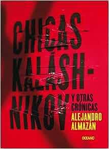 Chicas Kaláshnikov y otras crónicas (El dedo en la llaga) (Spanish