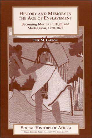 History and Memory in the Age of Enslavement: Becoming Merina in Highland Madagascar, 1770-1822