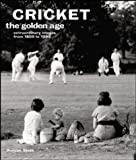 The Golden Age: Cricket: Extraordinary Images from 1900-1985