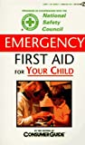 Emergency First Aid for Your Child (0451188098) by Consumer Guide editors