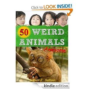 Weird Animals: 50 Weirdest Animals around the World! Amazing facts & Photos to the Strangest Creatures on the Planet (Maverick Kids)
