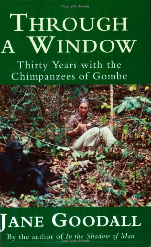 Through A Window: Thirty Years with the Chimpanzees of Gombe