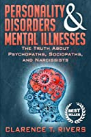 Personality Disorders & Mental Illnesses: The Truth About Psychopaths, Sociopaths, and Narcissists (Personality Disorders, Mental Illnesses, Psychopaths, Sociopaths, Narcissists) (English Edition)