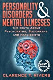 Personality Disorders & Mental Illnesses: The Truth About Psychopaths, Sociopaths, and Narcissists (Personality Disorders, Mental Illnesses, Psychopaths, Sociopaths, Narcissists)