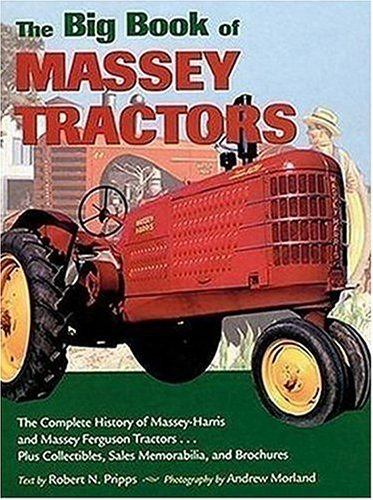 The Big Book of Massey Tractors: The Complete History of Massey-Harris and Massey Ferguson Tractors...Plus Collectibles, Sales Memorabilia, and Brochures