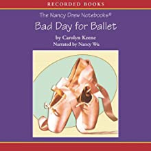 Bad Day for Ballet: The Nancy Drew Notebooks (       UNABRIDGED) by Carolyn Keene Narrated by Nancy Wu