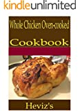 Whole Chicken Oven-Cooked 101. Delicious, Nutritious, Low Budget, Mouth Watering Whole Chicken Oven-cooked Cookbook