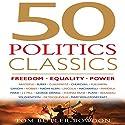 50 Politics Classics: Freedom Equality Power Hörbuch von Tom Butler-Bowdon Gesprochen von: Sean Pratt