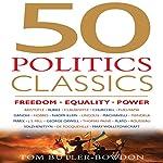 50 Politics Classics: Freedom Equality Power | Tom Butler-Bowdon