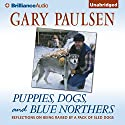 Puppies, Dogs, and Blue Northers: Reflections on Being Raised by a Pack of Sled Dogs Audiobook by Gary Paulsen Narrated by Gary Paulsen