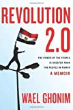 img - for Revolution 2.0: The Power of the People Is Greater Than the People in Power: A Memoir 1st (first) Edition by Ghonim, Wael published by Houghton Mifflin Harcourt (2012) book / textbook / text book