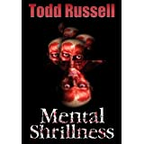 Mental Shrillness ~ Todd Russell