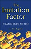 img - for The Imitation Factor: Evolution Beyond The Gene book / textbook / text book